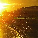 Reformed by Reform (2009-05-26)