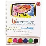 Watercolor: For the Artistically Undi...