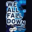 We All Fall Down: Living with Addiction (       UNABRIDGED) by Nic Sheff Narrated by Charles Carroll