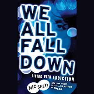 We All Fall Down: Living with Addiction | [Nic Sheff]