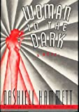 Woman In The Dark: A Novel of Dangerous Romance (0394572696) by Hammett, Dashiell