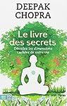 Le livre des secrets : D�couvrez les dimensions cach�es de votre vie par Chopra