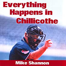 Everything Happens in Chillicothe: A Summer in the Frontier League With Max McLeary, the One-Eyed Umpire (       UNABRIDGED) by Mike Shannon Narrated by Eric Martin