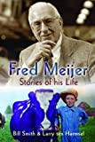 Fred Meijer: Stories of His Life (0802864600) by Smith, Bill