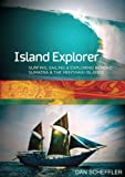 Island Explorer: Surfing, Sailing and Exploring beyond Sumatra and the Mentawai Islands