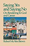 Saying Yes and Saying No: On Rendering to God and Caesar (0664246958) by Brown, Robert McAfee