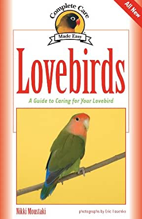 lovebirds a guide to caring for your lovebird complete