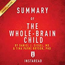 Summary of 'The Whole-Brain Child' by Daniel J. Siegel and Tina Payne Bryson | Includes Analysis Audiobook by  Instaread Narrated by Susan Murphy