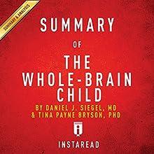 Summary of 'The Whole-Brain Child' by Daniel J. Siegel and Tina Payne Bryson | Includes Analysis | Livre audio Auteur(s) :  Instaread Narrateur(s) : Susan Murphy