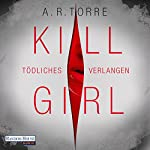 Kill Girl: Tödliches Verlangen | A. R. Torre