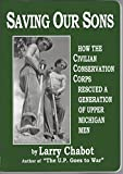 Saving our Sons: How the Civilian Conservation Corps Rescued a Generation of Upper Michigan Men