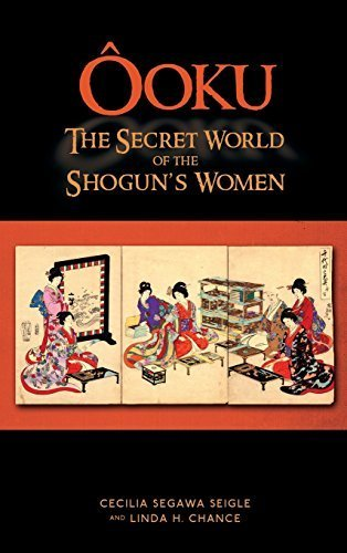Ooku, the Secret World of the Shogun's Women by Seigle, Cecilia Segawa, Chance, Linda H. (2014) Hardcover