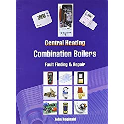Central Heating Combination Boilers: Fault Finding and Repair by John Reginald (2004) Spiral-bound