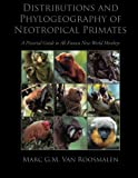 img - for Distributions and Phylogeography of Neotropical Primates: A Pictorial Guide to All Known New-World Monkeys book / textbook / text book