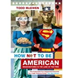 img - for [ HOW NOT TO BE AMERICAN: MISADVENTURES IN THE LAND OF THE FREE ] By McEwen, Todd ( Author) 2013 [ Paperback ] book / textbook / text book