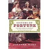 Sisters of Fortune: The First American Heiresses to Take England by Stormby Jehanne Wake