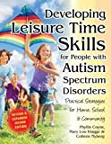 img - for Developing Leisure Time Skills for People with Autism Spectrum Disorders (Revised & Expanded): Practical Strategies for Home, School & the Community book / textbook / text book