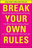 img - for Break Your Own Rules: How to Change the Patterns of Thinking that Block Women's Paths to Power 1st edition by Flynn, Jill, Heath, Kathryn, Holt, Mary Davis (2011) Hardcover book / textbook / text book