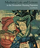 Medieval Life and Leisure in the Devonshire Hunting Tapestries (VA)