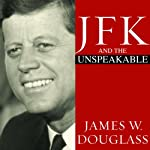 JFK and the Unspeakable: Why He Died and Why It Matters | James W. Douglass