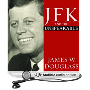 JFK and the Unspeakable: Why He Died and Why It Matters (Unabridged)