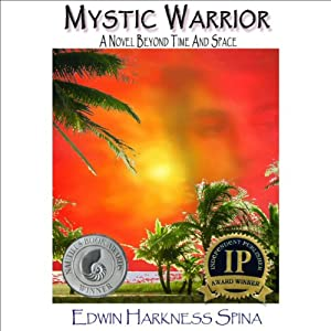 Mystic Warrior: A Novel Beyond Time and Space | [Edwin Harkness Spina]