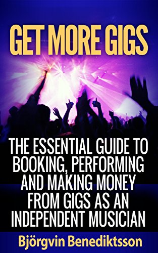 get-more-gigs-the-essential-guide-to-booking-performing-and-making-money-from-gigs-as-an-independent
