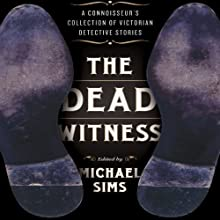 The Dead Witness: A Connoisseur's Collection of Victorian Detective Stories (       UNABRIDGED) by Michael Sims Narrated by Dee Macaluso