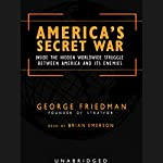 America's Secret War: Inside the Struggle Between the United States and Its Enemies | George Friedman