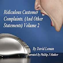 Ridiculous Customer Complaints (and Other Statements), Book 2 (       UNABRIDGED) by David Loman Narrated by Phillip J. Mather