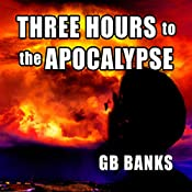 Three Hours to the Apocalypse | [GB Banks]