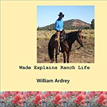 Wade Explains Ranch Life: Cowboys Lament Audiobook by William Ardrey Narrated by William L. Sturdevant