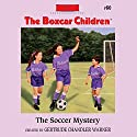 The Soccer Mystery: The Boxcar Children Mysteries, Book 60 (       UNABRIDGED) by Gertrude Chandler Warner Narrated by Tim Gregory