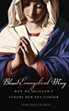 Blessed Evangelical Mary: Why We Shouldn't Ignore Her Any Longer (0849946220) by George, Timothy