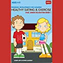 Think It: Healthy Eating & Exercise - Age 4-11: Personal Development for Children Audiobook by  Think It Products