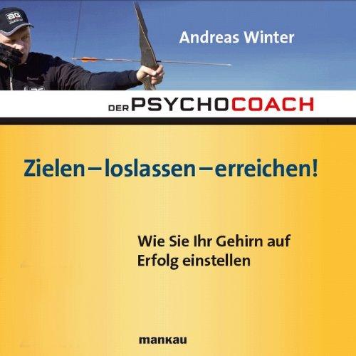 der-psychocoach-7-zielen-loslassen-erreichen-wie-sie-ihr-gehirn-auf-erfolg-einstellen