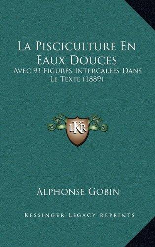 La Pisciculture En Eaux Douces: Avec 93 Figures Intercalees Dans Le Texte (1889)