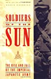 img - for Soldiers of the Sun: The Rise and Fall of the Imperial Japanese Army book / textbook / text book