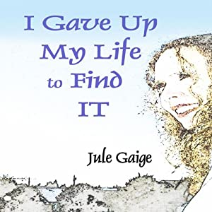 I Gave Up My Life to Find IT | [Jule Gaige]
