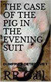 THE CASE OF THE PIG IN THE EVENING SUIT (Dumfries Detective Trilogy)