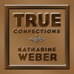 True Confections: A Novel | [Katharine Weber]
