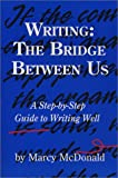 img - for Writing: The Bridge Between Us: A Step-by-Step Guide to Writing Well by McDonald Marcy (2002-05-01) Paperback book / textbook / text book