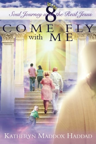 Come Fly With Me: Volume 8 (Soul Journey With the Real Jesus)