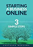 Start a Business Online: 3 Simple Steps: Self Discipline, Getting the Right Product and Marketing Fundamentals