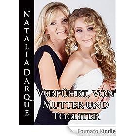 Verf�hrt, von Mutter und Tochter (German Edition)