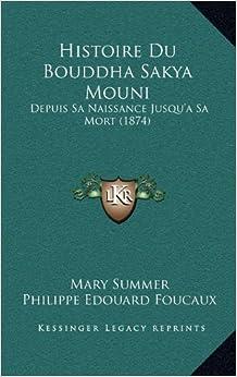 Histoire Du Bouddha Sakya Mouni: Depuis Sa Naissance Jusqu'a Sa Mort