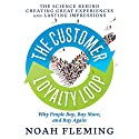 The Customer Loyalty Loop: The Science Behind Creating Great Experiences and Lasting Impressions Audiobook by Noah Fleming Narrated by Walter Dixon