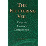 The Fluttering Veil: Essays on Monetary Disequilibrium ~ Leland B. Yeager