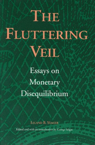 The Fluttering Veil: Essays on Monetary Disequilibrium: Leland B. Yeager, George Selgin: 9780865971462: Amazon.com: Books
