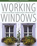 Working Windows: A Guide To The Repair And Restoration Of Wood Windows